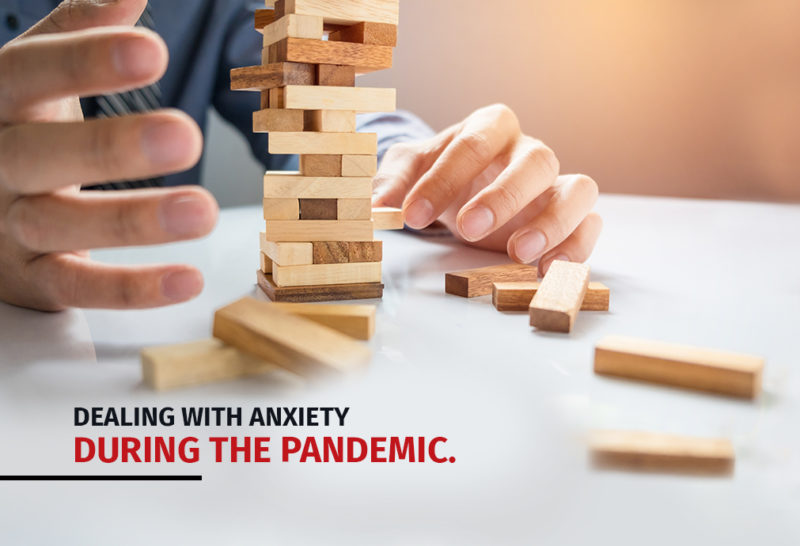 Dealing with anxiety during the pandemic.
