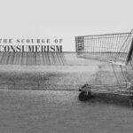 The scourge of consumerism