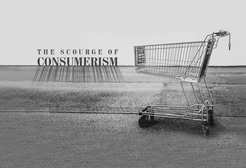 The scourge of consumerism